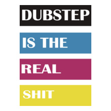 dubstep-is-the-real-shit T-Shirt