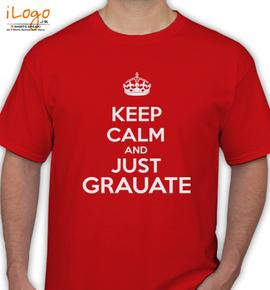 keep calm and just grauate - T-Shirt