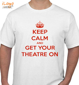 keep calm and get your theater on - T-Shirt