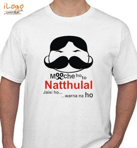 mooche ho to natthulai jaisi ho - T-Shirt