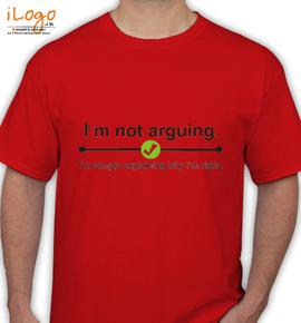 i am not argoing - T-Shirt