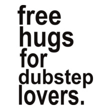 free-hugs-for-dubstep-lovers T-Shirt