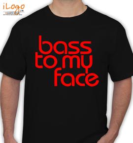 BASS-TO-MY-FACE.... - T-Shirt