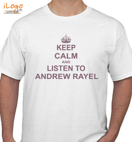 KEEP-CALM-AND-LISTEN-TO-ANDREW-RAYEL - T-Shirt