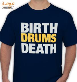 tama Birth Drums Death. - T-Shirt