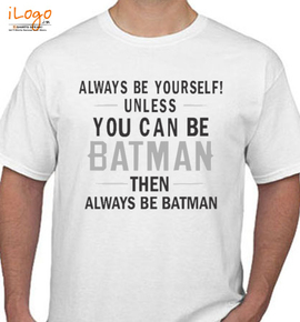 always be yourself - T-Shirt