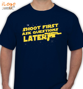 shoot first ask qutions later - T-Shirt