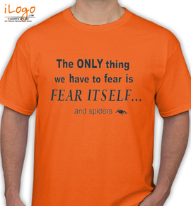the-only-thing-you-have-to-fear-is-fear-itself - T-Shirt