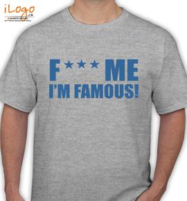 fuck-me-i-m-famous-t-shirt - T-Shirt
