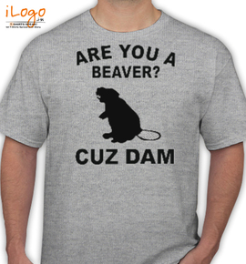 are you a beaver - T-Shirt