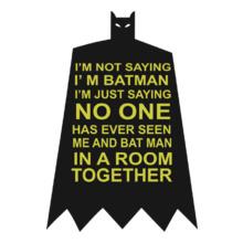 i%m-not-saying-i%m-batman-%tank% T-Shirt