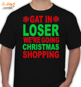 get-in-lose-weler-going-christmas-shopping - T-Shirt
