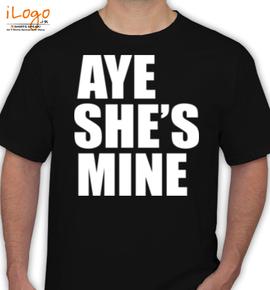 AYE SHE%S MINE - T-Shirt