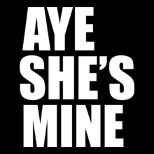 AYE-SHE%S-MINE T-Shirt