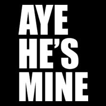 AYE-SHE%S-MINE- T-Shirt