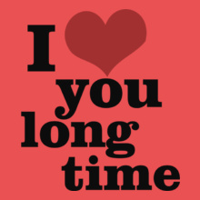 I-LOVE-YOU-LONG-TIME- T-Shirt