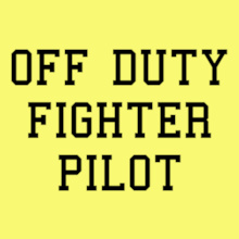 Off-duty-fighter-pilot T-Shirt
