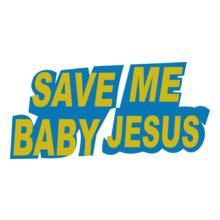 save-me-baby-jesus T-Shirt