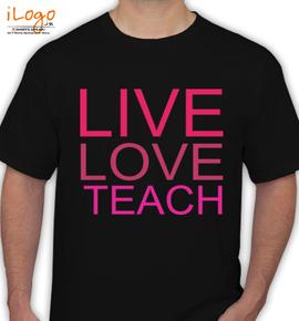 Live love teach - T-Shirt