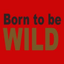 born-to-wild T-Shirt