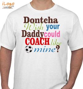 dontcha dad - T-Shirt