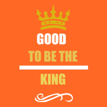 GOOD-TO-BE-THE-KING T-Shirt
