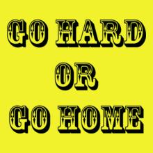 go-hard-or-go-home T-Shirt