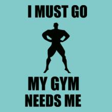 GYM  my-gym-needs-me T-Shirt