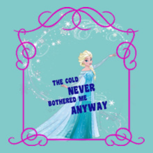 Elsa the-cold-never-bothered T-Shirt