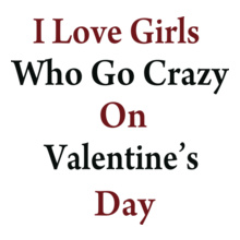 i-love-girl%s-valentine-day T-Shirt