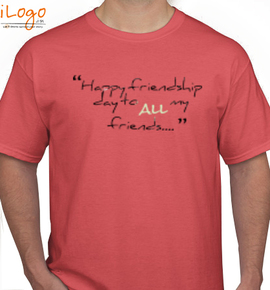 happy friendship day to all my friends - T-Shirt