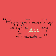 Friendship Day -happy-friendship-day-to-all-my-friends T-Shirt