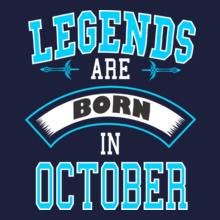 Legends Are Born In October LEGENDS BORN IN OCTOBER. .