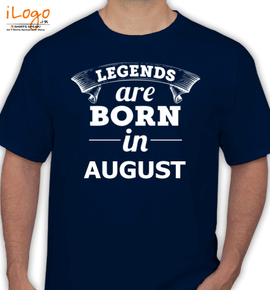 legends are born in august - T-Shirt