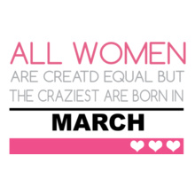 ALL-WOMENS-ARE-CREATED-IN-mARCH T-Shirt