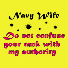 Navy Wife navy-wife-do-not-confuse-ur-rank-with-my-authority T-Shirt