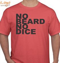 Beard no-beard-no-dice T-Shirt
