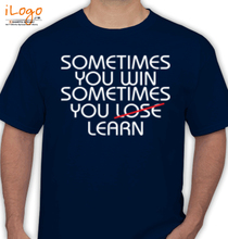 Cool SOME-TIME-YOU-WIN-OR-LEARN T-Shirt