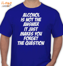 Cool ALCOHOL-IS-A-QUESTION T-Shirt
