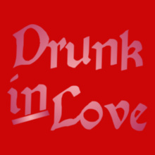 Drunk-in-Love T-Shirt