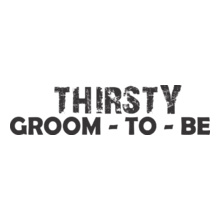 THIRSTY-GROOM-TO-BE T-Shirt