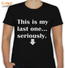 Baby This-is-my-last-one-seriously-t-shirt T-Shirt