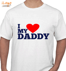 I love my daddy - T-Shirt