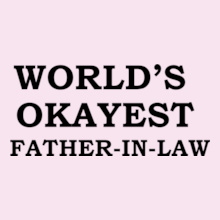 Father in Law Okayest-father T-Shirt