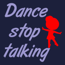 Dance Studio Dance-stop-talking T-Shirt
