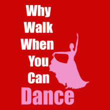 Dance Studio Why-walk-when-u-can-Dance T-Shirt