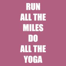RUN-ALL-THE-MILES-DO-ALL-THE-YOGA T-Shirt