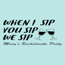 Bachelorette Party When-you-Sip-I-Sip T-Shirt