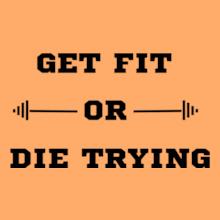 GYM  Get-fir-or-die-trying T-Shirt