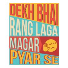 dekh-bhai-rang-laga-magar-pyar-se T-Shirt